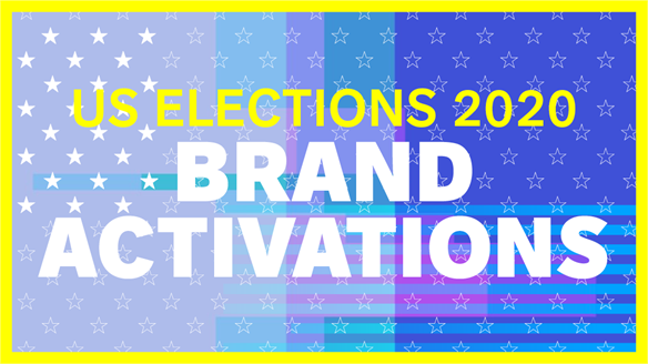 US Elections 2020: Brand Activations