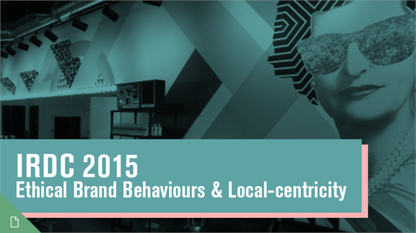 IRDC 2015: Ethical Brand Behaviours & Local-Centricity