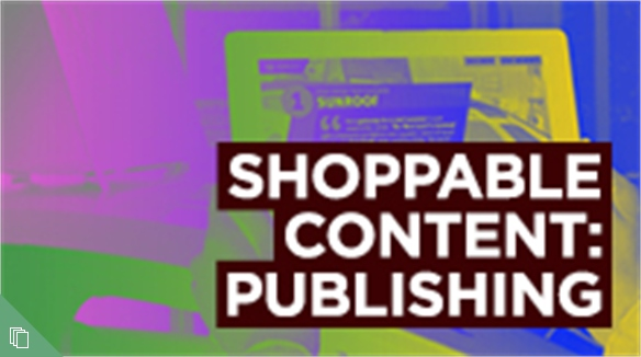 Shoppable Content: Publishing