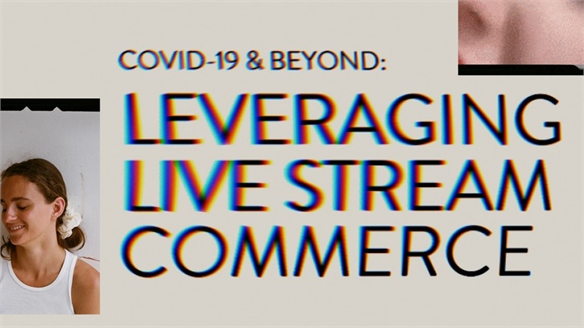 Covid-19 & Beyond: Leveraging Live-Stream Commerce