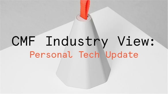 CMF Industry View: Personal Tech Update