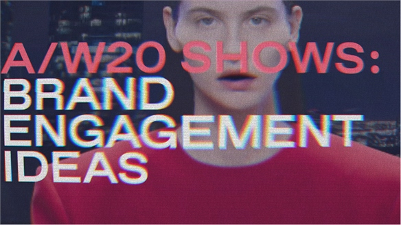 Brand Engagement Lessons from the A/W 20 Shows
