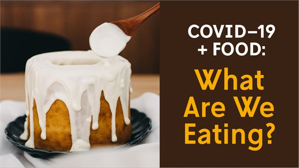 Covid-19 + Food: What Are We Eating?