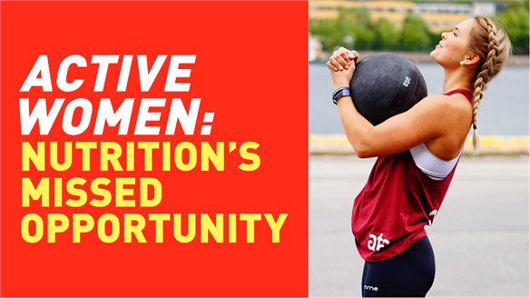 Active Women: Nutrition's Missed Opportunity