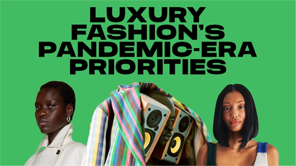 Luxury Fashion's Pandemic-Era Priorities