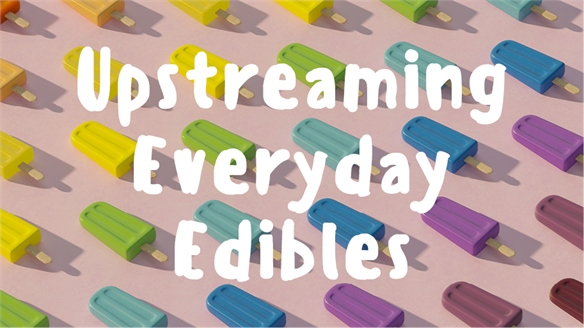 Upstreaming Everyday Edibles