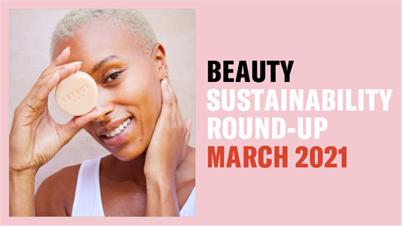 Beauty Sustainability Round-Up: March 2021