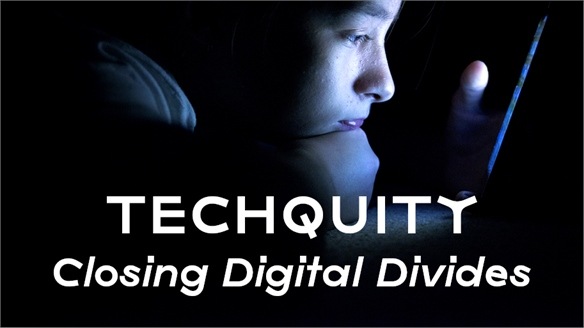 Techquity: Closing Digital Divides