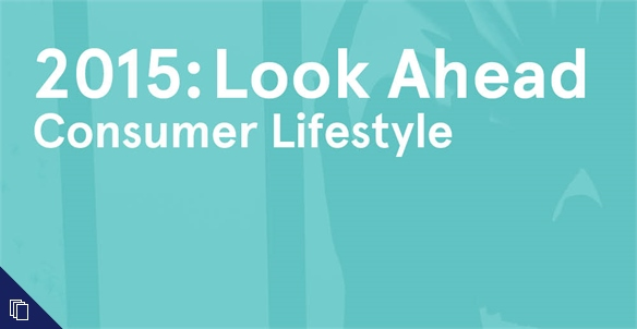 2015: Look Ahead - Consumer Lifestyle