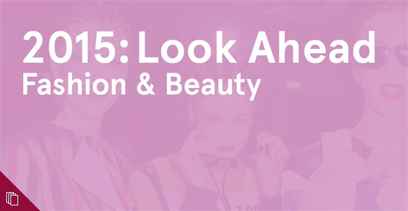 2015: Look Ahead - Fashion & Beauty